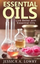 Essential Oils ebook by Jessica A. Lowry