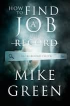 How To Find A Job With A Record ebook by Mike Green