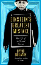 Einstein's Greatest Mistake - The Life of a Flawed Genius ebook by David Bodanis