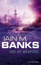 Use Of Weapons ebook by Iain M. Banks