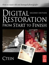 Digital Restoration from Start to Finish - How to repair old and damaged photographs ebook by Ctein