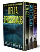 Delta Crossroads Trilogy (Tin God, Skeleton's Key, Ashes and Bone) ebook by