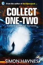 Collect One-Two - A dozen SF and Fantasy short stories ebook by Simon Haynes