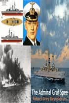 The Admiral Graf Spee ebook by Robert Grey Reynolds Jr