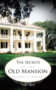 The Secrets of the Old Mansion ebook by Michael J. Benton