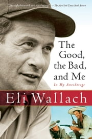 The Good, the Bad, and Me - In My Anecdotage ebook by Eli Wallach