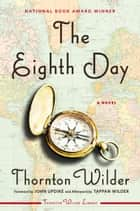The Eighth Day - A Novel ebook by Thornton Wilder