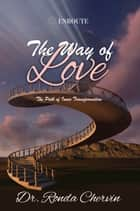 The Way of Love - The Path of Inner Transformation ebook by Ronda Chervin