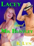 Lacey and Mr. Bentley ebook by K. Lyn
