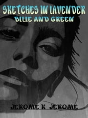 Sketches In Lavender Blue And Green ebook by Jerome K. Jerome