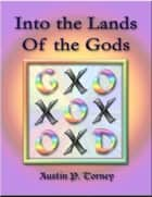 Into the Lands Of the Gods ebook by Austin P. Torney