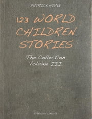123 World Children Stories: The Collection - Volume 3 ebook by Patrick Healy