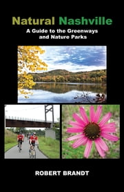 Natural Nashville - A Guide to the Greenways and Nature Parks ebook by Robert Brandt