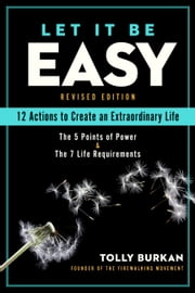 Let It Be Easy - 12 Actions to Create an Extraordinary Life ebook by Tolly Burkan