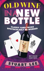 Old Wine in a New Bottle - Classic Card Tricks Spectacularly Re-Worked ebook by Stuart Lee