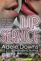 Lip Service ebook by Adele Downs