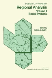 Regional Analysis: Volume 2: Social Systems ebook by Smith, Carol A.