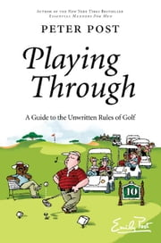 Playing Through - A Guide to the Unwritten Rules of Golf ebook by Peter Post