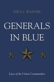 Generals in Blue - Lives of the Union Commanders ebook by Ezra J. Warner Jr.