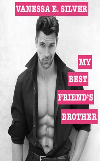 My Best Friend's Brother ebook by Vanessa  E. Silver