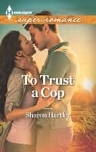 To Trust a Cop ebook by Sharon Hartley