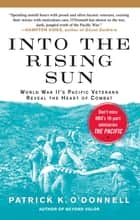 Into the Rising Sun - In Their Own Words, World War II's Pacific Veteran ebook by Patrick K. O'Donnell