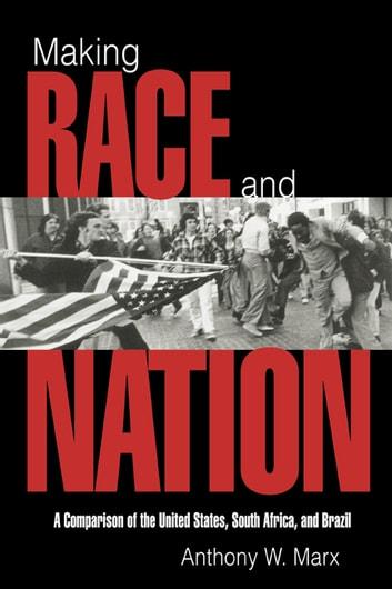 Making Race and Nation - A Comparison of South Africa, the United States, and Brazil ebook by Anthony W. Marx