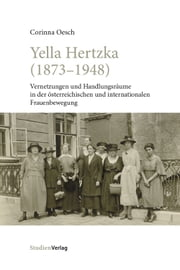Yella Hertzka (1873-1948) - Vernetzungen und Handlungsräume in der österreichischen und internationalen Frauenbewegung ebook by Kobo.Web.Store.Products.Fields.ContributorFieldViewModel