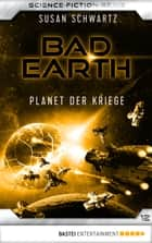 Bad Earth 12 - Science-Fiction-Serie - Planet der Kriege ebook by Susan Schwartz