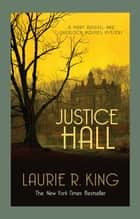 Justice Hall - A puzzling mystery for Mary Russell and Sherlock Holmes ebook by Laurie R. King