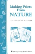 Making Prints from Nature - Storey's Country Wisdom Bulletin A-177 ebook by Laura Donnelly Bethmann