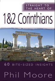 Straight to the Heart of 1&2 Corinthians ebook by Phil Moore