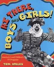 Hi There, Boys and Girls! Americaâ??s Local Childrenâ??s TV Programs ebook by Tim Hollis