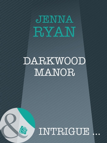 Darkwood Manor (Mills & Boon Intrigue) (Shivers, Book 9) ebook by Jenna Ryan
