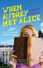 When Audrey Met Alice ebook by Rebecca Behrens