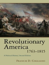 Revolutionary America, 1763-1815 - A Political History ebook by Francis D. Cogliano