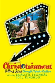 Christotainment - Selling Jesus through Popular Culture ebook by Shirley R. Steinberg,Joe L. Kincheloe