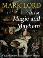 Tales of Magic and Mayhem ebook by Mark Lord