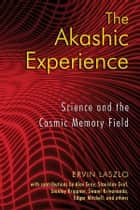 The Akashic Experience ebook by Ervin Laszlo
