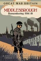 Great War Britain Middlesbrough ebook by Paul Menzies,The Dorman Museum