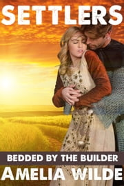 Settlers: Bedded by the Builder (An Erotic Fantasy Romance) ebook by Amelia Wilde