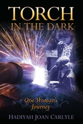 Torch in the Dark - One Woman's Journey ebook by Hadiyah Joan Carlyle