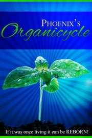 Organicycle: The Art of Organic Alchemy ebook by Phoenix