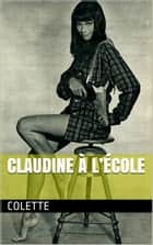 CLAUDINE À L'ÉCOLE ebook by COLETTE