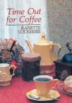 Time Out For Coffee ebook by Jeanette Lockerbie