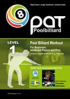 Pool Billiard Workout PAT Level 1 - Includes the official WPA playing ability test - For beginners to intermediate players ebook by Ralph Eckert, Jorgen Sandmann, Andreas Huber,...