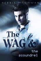 The WAG and The Scoundrel ebook by Debbie McGowan