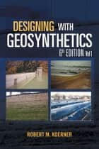 Designing with Geosynthetics - 6Th Edition Vol. 1 eBook by Robert M. Koerner