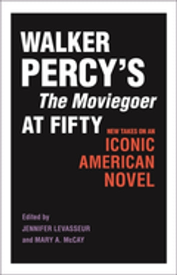 Walker Percy's The Moviegoer at Fifty - New Takes on an Iconic American Novel ebook by