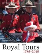 Royal Tours 1786-2010 - Home to Canada ebook by Arthur Bousfield, Garry Toffoli